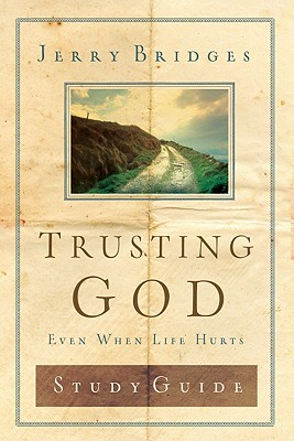 Trusting God Discussion Guide: Even When Life Hurts, Gerald Bridges, Jerry Bridges