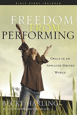 Image for Freedom from Performing: Grace in an Applause-Driven World