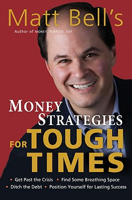 Image for Matt Bell's Money Strategies for Tough Times: Ditch the Debt, Get Past the Crisis, Find Some Breathing Space, Position Yourself for Lasting Success (Matt Bell's Money Strategies for Touch Times)