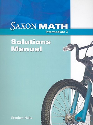 Saxon Math, Intermediate 3:  Solutions Manual, SAXON PUBLISHERS