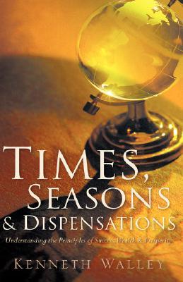 Times, Seasons & Dispensations, Walley, Kenneth