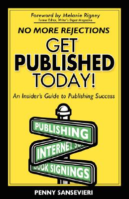 GET PUBLISHED TODAY! AN INSIDER'S GUIDE TO PUBLISHING SUCCESS, SANSEVIERI, PENNY
