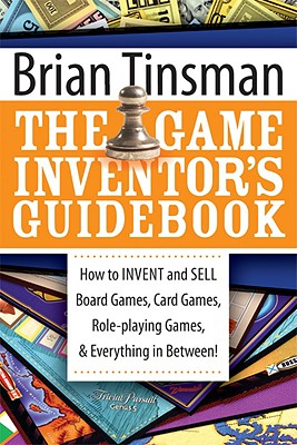 Image for GAME INVENTOR'S GUIDEBOOK HOW TO INVENT AND SELL BOARD GAMES, CARD GAMES, ROLE-PLAYING GAMES...