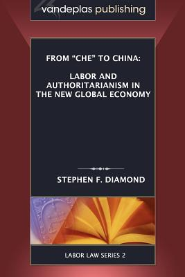 From 'Che' to China: Labor and Authoritarianism in the New Global Economy (Labor Law), Diamond, Stephen F.