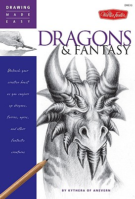 Dragons & Fantasy: Unleash your creative beast as you conjure up dragons, fairies, ogres, and other fantastic creatures (Drawing Made Easy), Kythera of Anevern