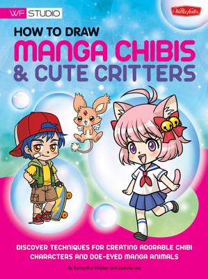 Image for How to Draw Manga Chibis & Cute Critters: Discover techniques for creating adorable chibi characters and doe-eyed manga animals (Walter Foster Studio)