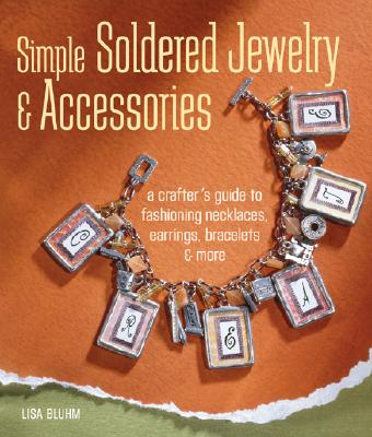 Image for Simple Soldered Jewelry & Accessories: A Crafter's Guide to Fashioning Necklaces