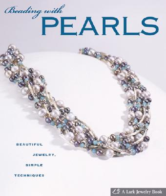 Image for Beading with Pearls: Beautiful Jewelry, Simple Techniques (A Lark Jewelry Book)