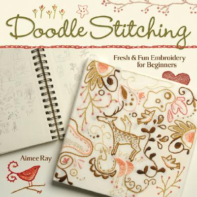 Doodle Stitching: Fresh & Fun Embroidery for Beginners, Ray, Aimee