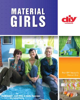 Material Girls (DIY): Fabric Makeovers for Your Home (DIY Network), April Eden, Cat Wei, Kelly Keener