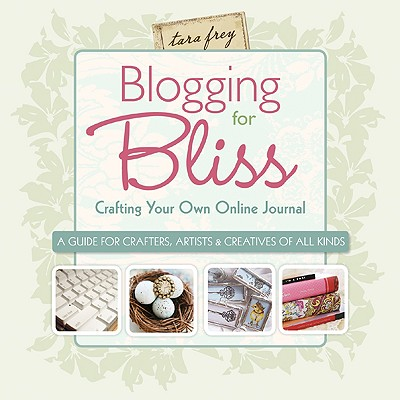 Image for Blogging for Bliss: Crafting Your Own Online Journal: A Guide for Crafters, Artists & Creatives of all Kinds