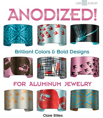 Image for Anodized!: Brilliant Colors & Bold Designs for Aluminum Jewelry (Lark Jewelry Books)