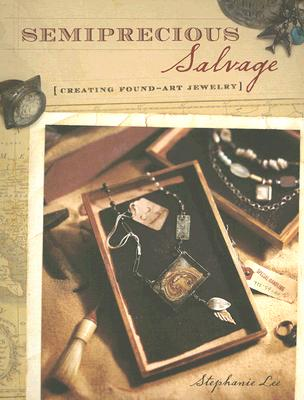 Image for Semiprecious Salvage: Creating Found Art Jewelry