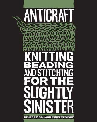 Image for AntiCraft: Knitting, Beading and Stitching for the Slightly Sinister