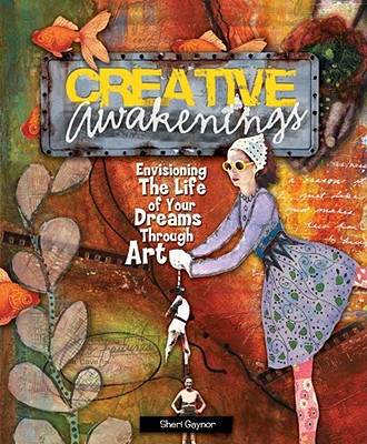 Image for Creative Awakenings: Envisioning the Life of Your Dreams Through Art