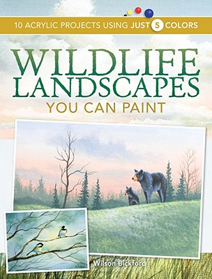 Image for Wildlife Landscapes You Can Paint: 10 Acrylic Projects Using Just 5 Colors