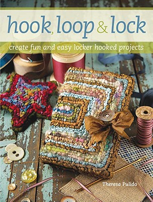 Image for Hook, Loop 'n' Lock: Create Fun and Easy Locker Hooked Projects
