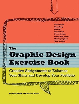 The Graphic Design Exercise Book, Glaser, Jessica; Knight, Carolyn