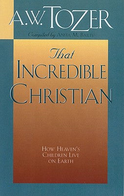 Image for That Incredible Christian: How Heaven's Children Live on Earth