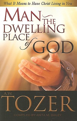 Man: The Dwelling Place of God, A. W. TOZER