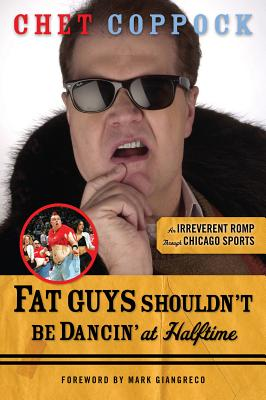Image for Fat Guys Shouldn't Be Dancin' at Halftime: An Irreverent Romp Through Chicago Sports