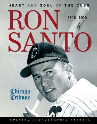 Image for Ron Santo: Heart and Soul of the Cubs 1940-2010