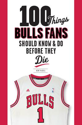 Image for 100 Things Bulls Fans Should Know & Do Before They Die (100 Things...Fans Should Know)