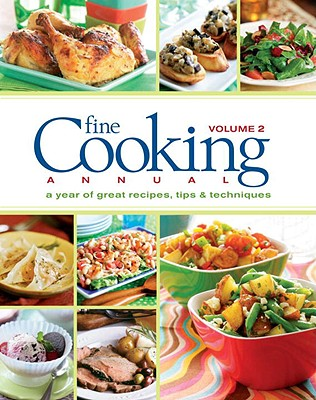 Fine Cooking Annual, Volume 2: A Year of Great Recipes, Tips & Techniques