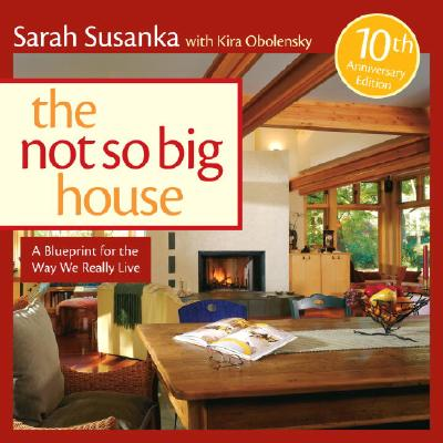 Image for Not So Big House: A Blueprint for the Way We Really Live (Susanka)