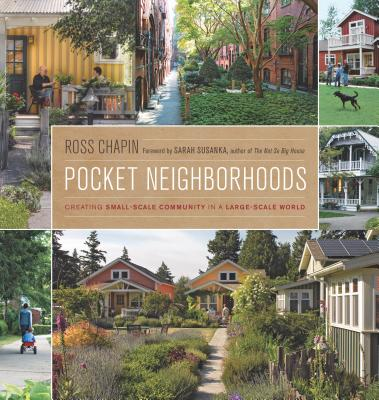Image for Pocket Neighborhoods: Creating Small-Scale Community in a Large-Scale World