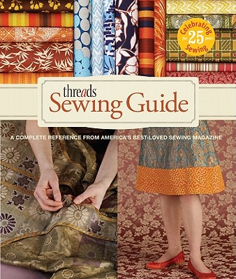 Threads Sewing Guide: A Complete Reference from America's Best-Loved Sewing Magazine, Threads Magazine