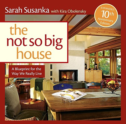 Image for The Not So Big House: A Blueprint for the Way We Really Live