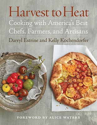 Image for Harvest to Heat: Cooking with America's Best Chefs, Farmers, and Artisans