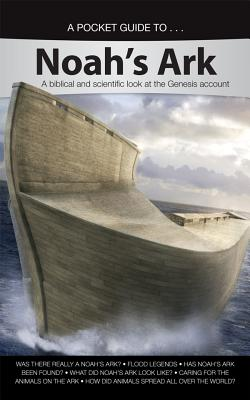 Image for A Pocket Guide To... Noah's Ark: A Biblical and Scientific Look at the Genesis Account