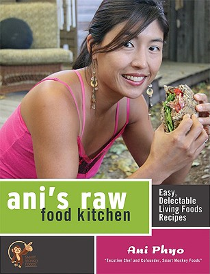 Ani's Raw Food Kitchen: Easy, Delectable Living Foods Recipes, Phyo, Ani