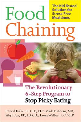 Image for Food Chaining: The Proven 6-Step Plan to Stop Picky Eating, Solve Feeding Problems, and Expand Your Child?s Diet