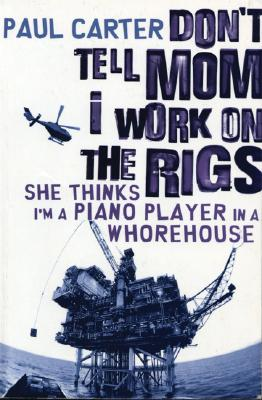 Don't Tell Mom I Work on the Rigs: She Thinks I'm a Piano Player in a Whorehouse, Carter, Paul
