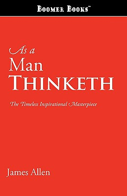As a Man Thinketh: The Timeless Inspirational Masterpiece, Allen, James