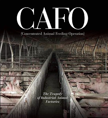 CAFO: The Tragedy of Industrial Animal Factories