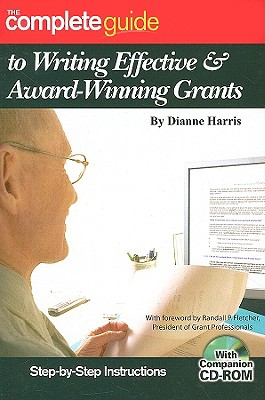 Image for The Complete Guide to Writing Effective & Award-Winning Grants: Step-by-Step Instructions With Companion CD-ROM