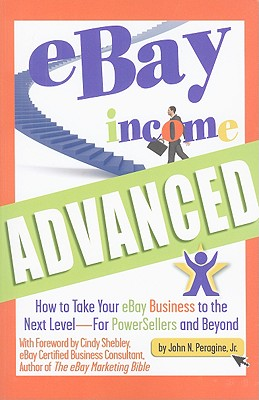 Image for Ebay Income Advanced: How to Take Your Ebay Business to the Next Level - for Powersellers and Beyond (First Edition)