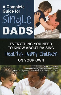 Image for A Complete Guide for Single Dads: Everything You Need to Know About Raising Healthy, Happy Children on Your Own