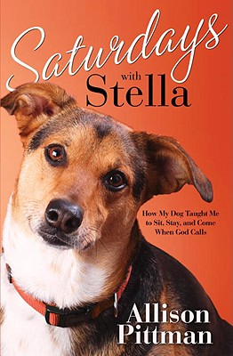 Image for Saturdays with Stella: How My Dog Taught Me to Sit, Stay, and Come When God Calls