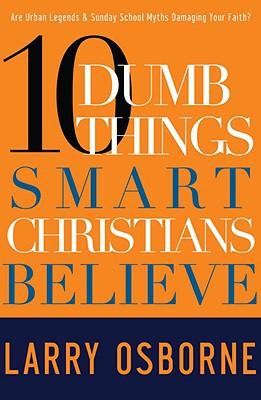 Ten Dumb Things Smart Christians Believe, Osborne, Larry