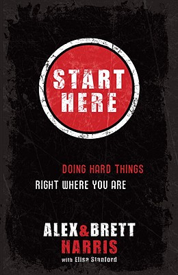 Image for Start Here: Doing Hard Things Right Where You Are