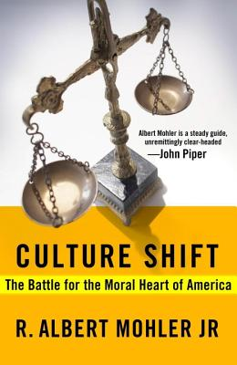 Culture Shift: The Battle for the Moral Heart of America, Dr. R. Albert Mohler