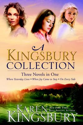 Image for A Kingsbury Collection: Three Novels in One: Where Yesterday Lives, When Joy Came to Stay, On Every Side