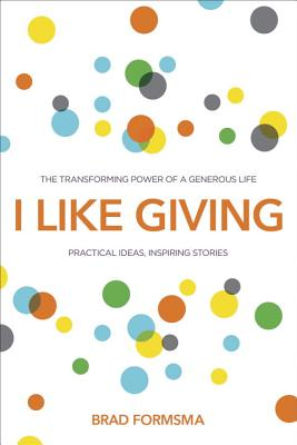 Image for I Like Giving: The Transforming Power of a Generous Life
