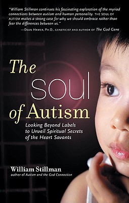 Image for The Soul of Autism: Looking Beyond Labels to Unveil Spiritual Secrets of the Heart Savants