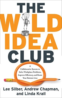 Image for WILD IDEA CLUB, THE COLLABORATIVE SYSTEM TO SOLVE WORKPLACE PROBLEMS, IMPROVE EFFICIENCY & BOOS